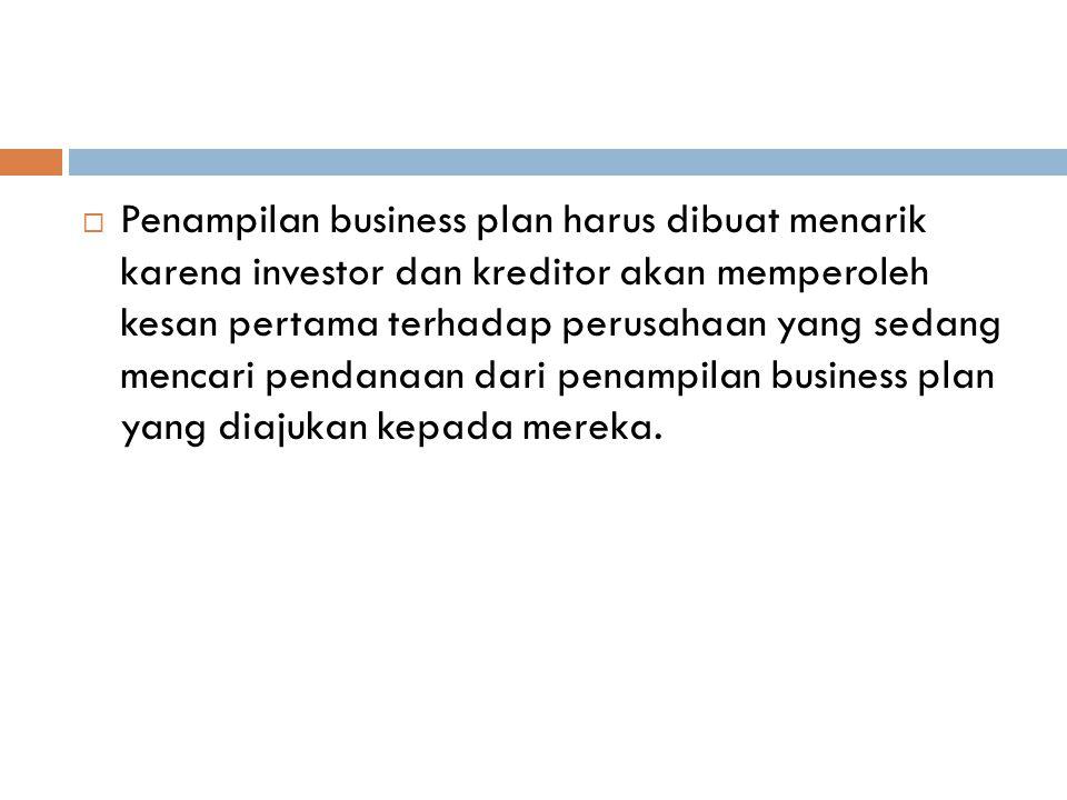  Penampilan business plan harus dibuat menarik karena investor dan kreditor akan memperoleh kesan pertama terhadap perusahaan yang sedang mencari pen
