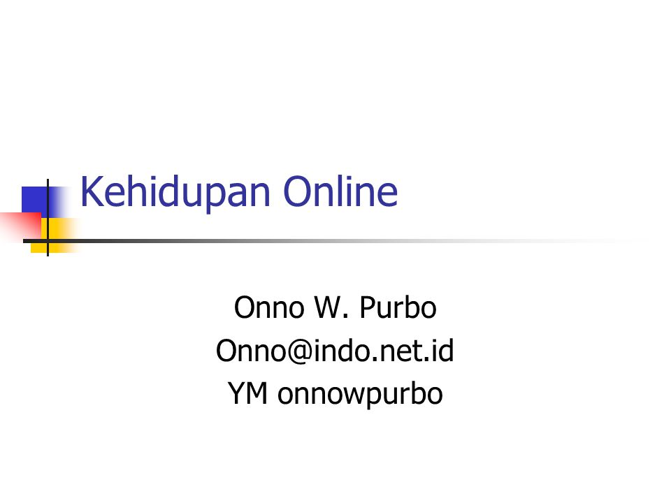 Kehidupan Online Onno W. Purbo Onno@indo.net.id YM onnowpurbo