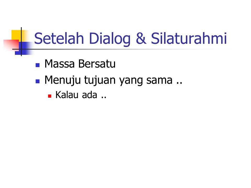 Setelah Dialog & Silaturahmi Massa Bersatu Menuju tujuan yang sama.. Kalau ada..