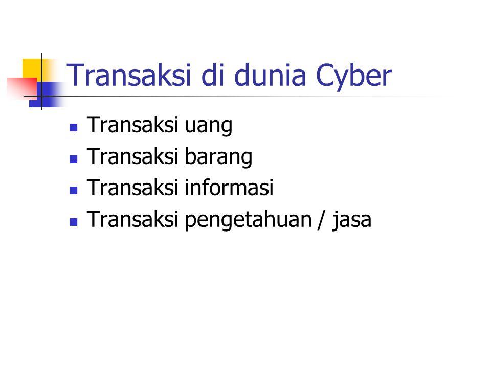 Transaksi di dunia Cyber Transaksi uang Transaksi barang Transaksi informasi Transaksi pengetahuan / jasa
