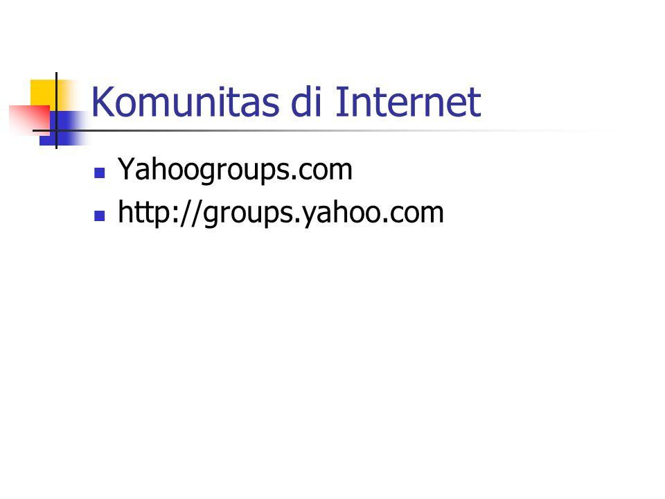 Komunitas di Internet Yahoogroups.com http://groups.yahoo.com