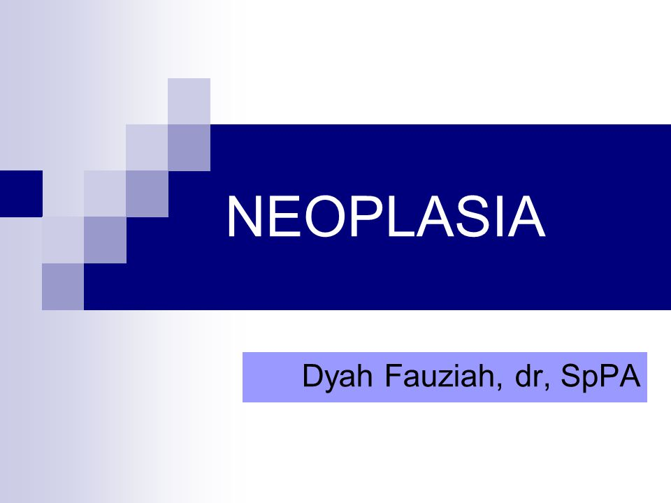 NEOPLASIA Dyah Fauziah, dr, SpPA