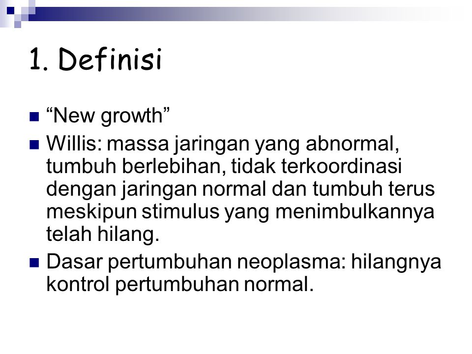 """1. Definisi """"New growth"""" Willis: massa jaringan yang abnormal, tumbuh berlebihan, tidak terkoordinasi dengan jaringan normal dan tumbuh terus meskipun"""