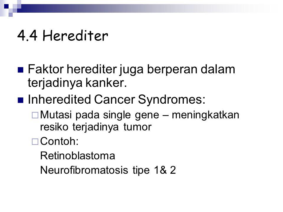 4.4 Herediter Faktor herediter juga berperan dalam terjadinya kanker. Inheredited Cancer Syndromes:  Mutasi pada single gene – meningkatkan resiko te