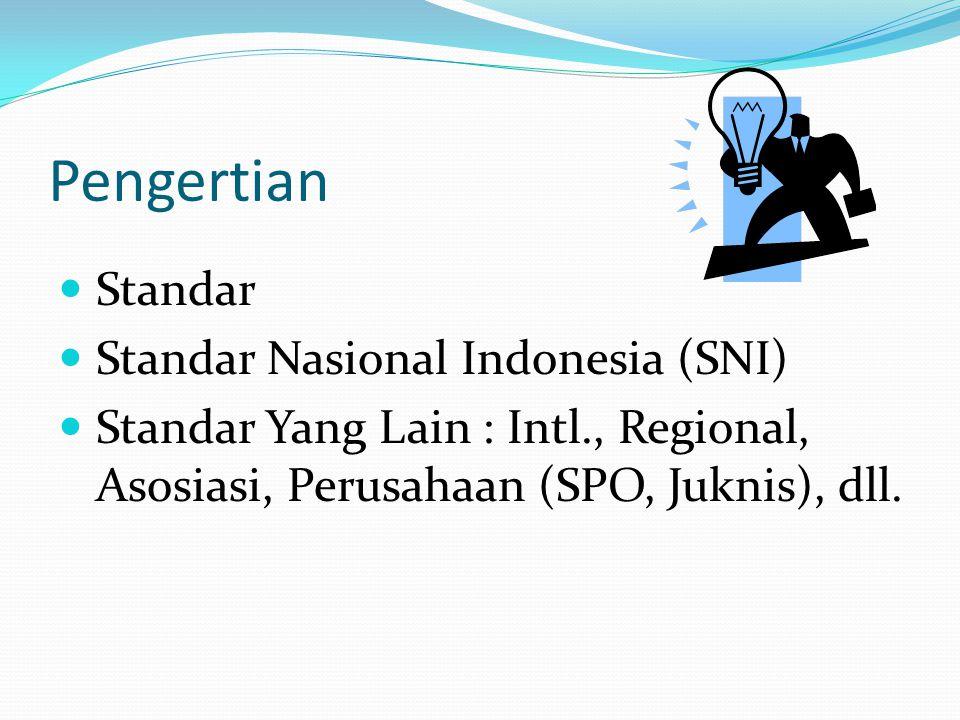Pengertian Standar Standar Nasional Indonesia (SNI) Standar Yang Lain : Intl., Regional, Asosiasi, Perusahaan (SPO, Juknis), dll.