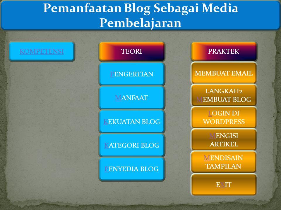KOMPETENSITEORIPRAKTEK PENGERTIAN MMANFAAT KKEKUATAN BLOG KKATEGORI BLOG PPENYEDIA BLOG MEMBUAT EMAIL LANGKAH2 MEMBUAT BLOG M LLOGIN DI WORDPRESS MMENGISI ARTIKEL MMENDISAIN TAMPILAN EXITX Pemanfaatan Blog Sebagai Media Pembelajaran