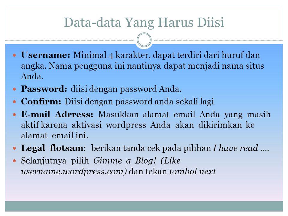 1. Buka http://wordpress.comhttp://wordpress.com 2. Klik pada tulisan Sign Up Now 3. Isikan data Anda pada form pendaftaran.