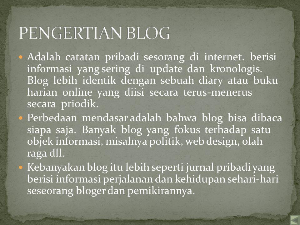 Adalah catatan pribadi sesorang di internet.berisi informasi yang sering di update dan kronologis.