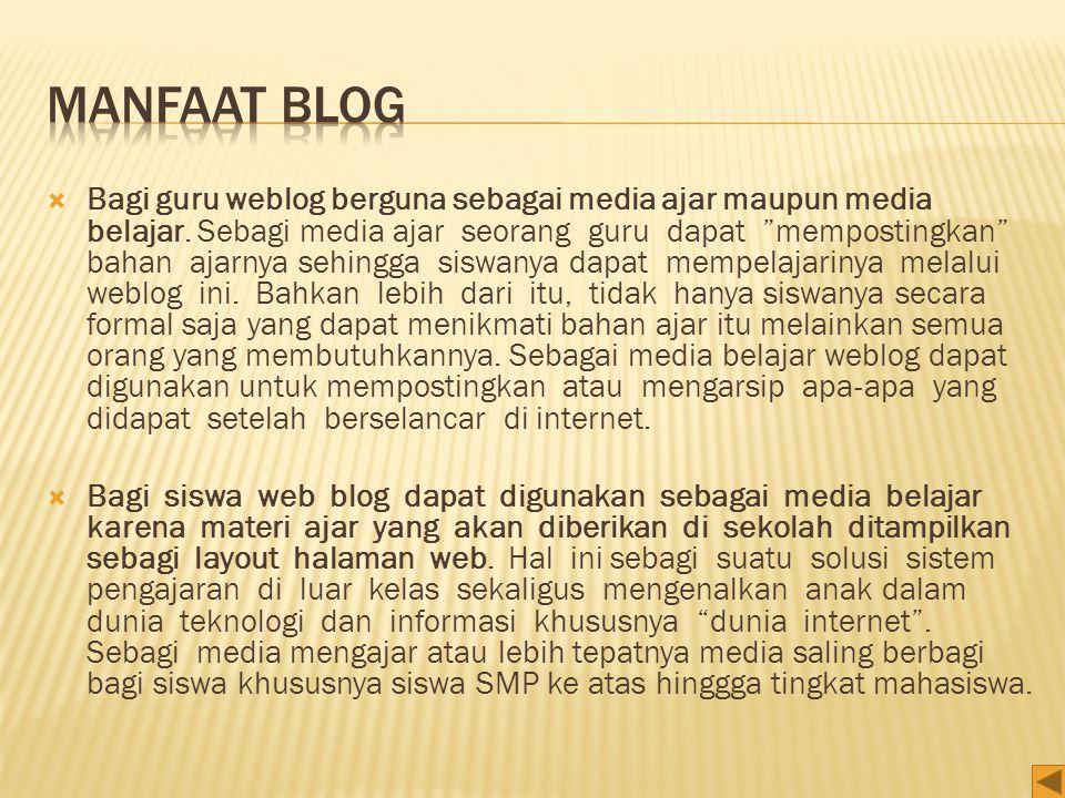  Bagi guru weblog berguna sebagai media ajar maupun media belajar.