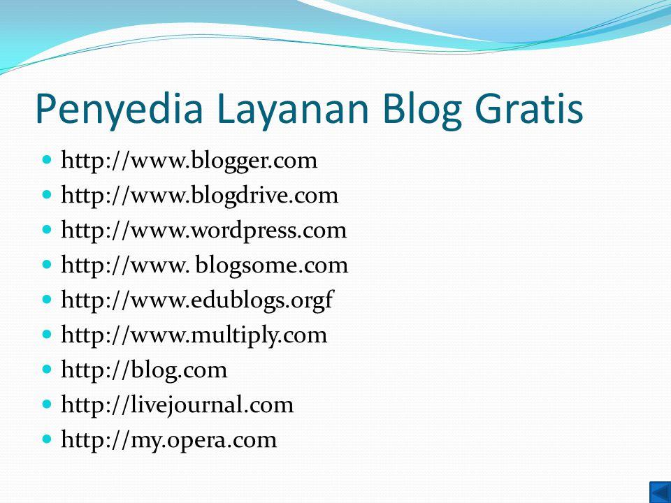 Penyedia Layanan Blog Gratis http://www.blogger.com http://www.blogdrive.com http://www.wordpress.com http://www.