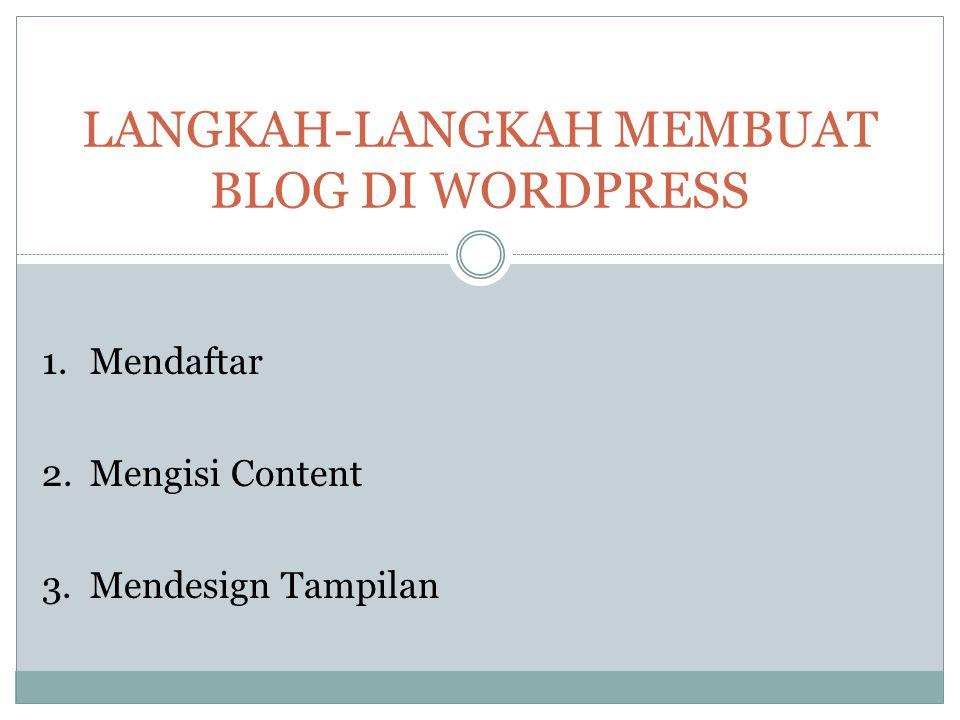 LANGKAH-LANGKAH MEMBUAT BLOG DI WORDPRESS 1.Mendaftar 2.Mengisi Content 3.Mendesign Tampilan