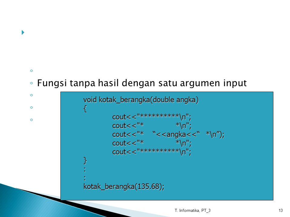  Berdasarkan jumlah argumen dan tipe fungsi, terdapat bermacam-macam fungsi sebagi berikut: ◦ Fungsi tanpa hasil dan tanpa argumen ◦ Fungsi tanpa has