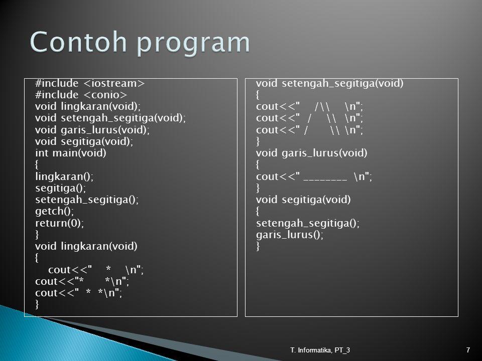  Sebelum bisa direfer, suatu fungsi harus dideklarasikan terlebih dahulu dengan cara menyisipkan 'function prototype' sebelum 'main function'.