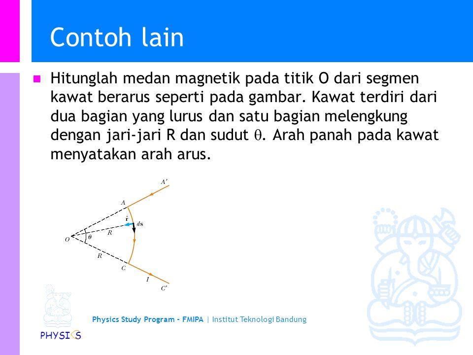 Physics Study Program - FMIPA | Institut Teknologi Bandung PHYSI S Medan magnetik dari suatu kawat lurus Besar medan: … Gunakan Kalkulus!