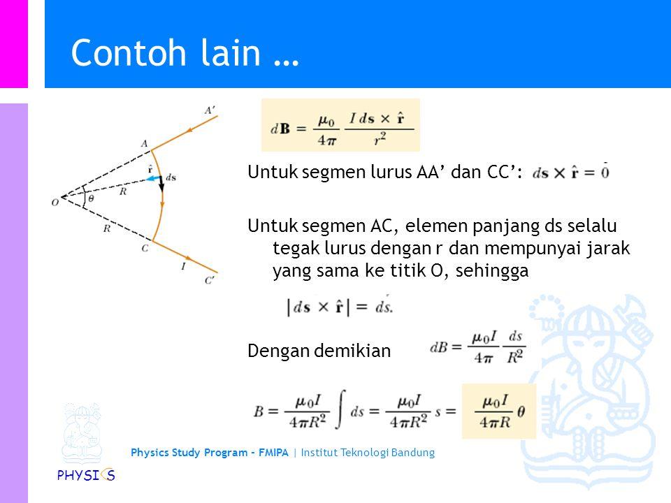 Physics Study Program - FMIPA | Institut Teknologi Bandung PHYSI S Contoh lain Hitunglah medan magnetik pada titik O dari segmen kawat berarus seperti pada gambar.