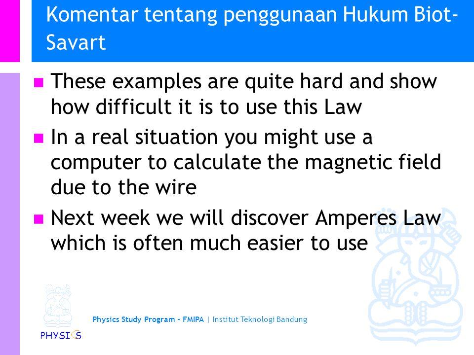 Physics Study Program - FMIPA | Institut Teknologi Bandung PHYSI S Contoh medan magnetik yang lain Pusat loop kawat dengan jari-jari R Pusat lilitan kawat berjari-jari R dengan N lilitan Pada suatu jarak a dari kawat lurus panjang