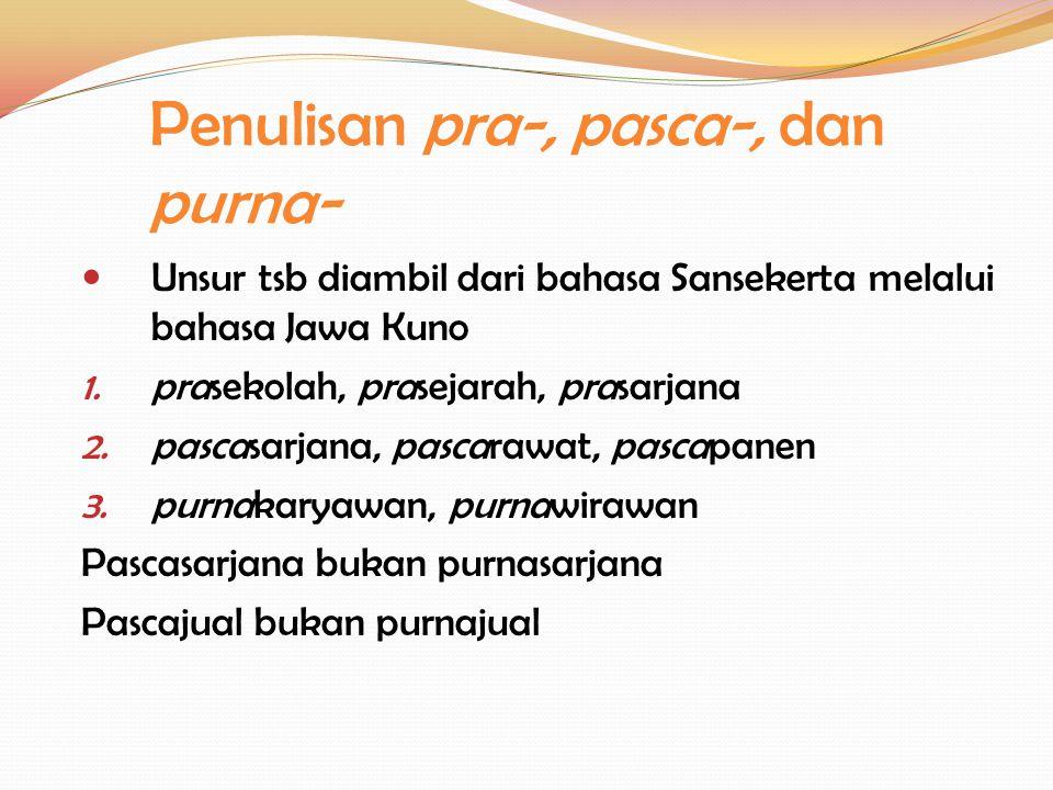 Penulisan pra-, pasca-, dan purna- Unsur tsb diambil dari bahasa Sansekerta melalui bahasa Jawa Kuno 1. prasekolah, prasejarah, prasarjana 2. pascasar