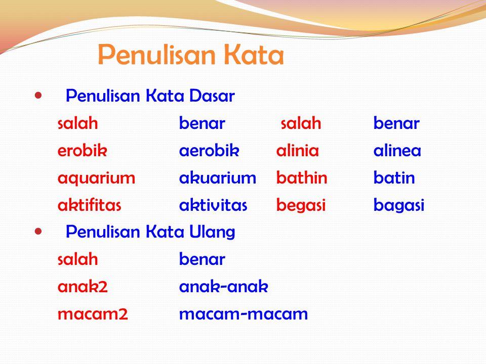 Penulisan kata depan Kata depan di dan awalan di- Mempunyai ciri, kata depan di- dapat diganti dengan kata dari, sedangkan di- awalan tidak dapat.
