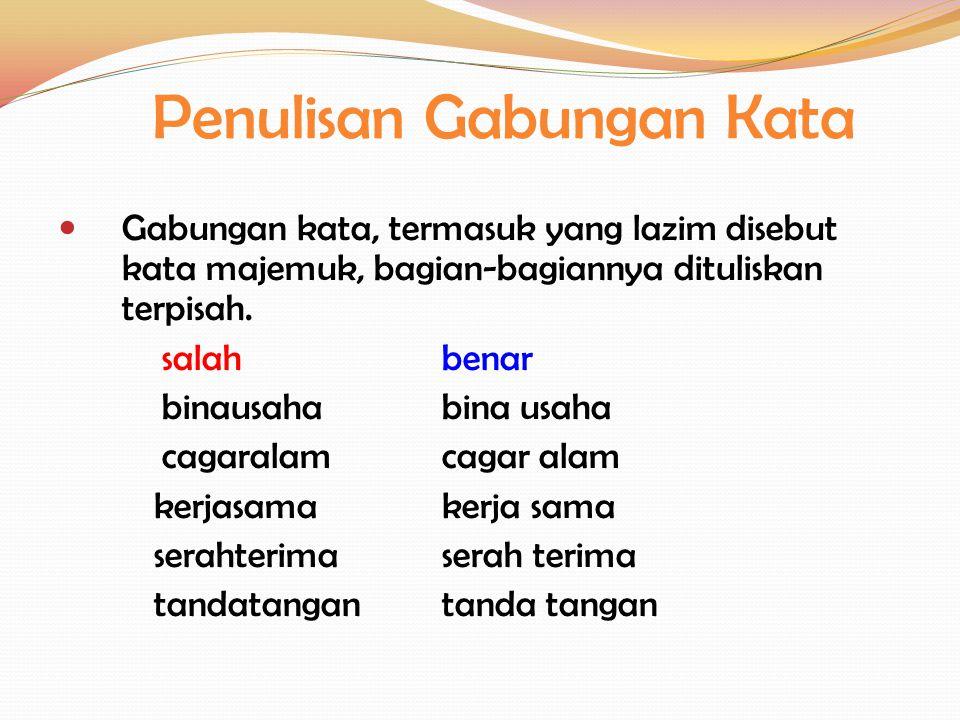 Penulisan Gabungan Kata Gabungan kata, termasuk yang lazim disebut kata majemuk, bagian-bagiannya dituliskan terpisah. salahbenar binausahabina usaha