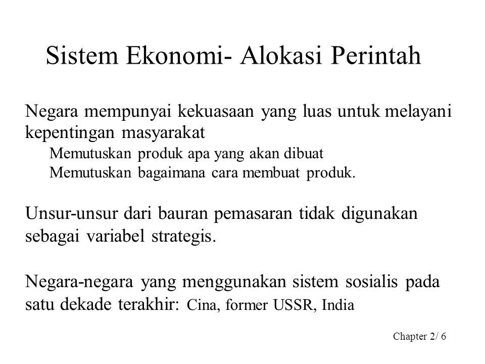 Chapter 2/ 6 Sistem Ekonomi- Alokasi Perintah Negara mempunyai kekuasaan yang luas untuk melayani kepentingan masyarakat Memutuskan produk apa yang ak