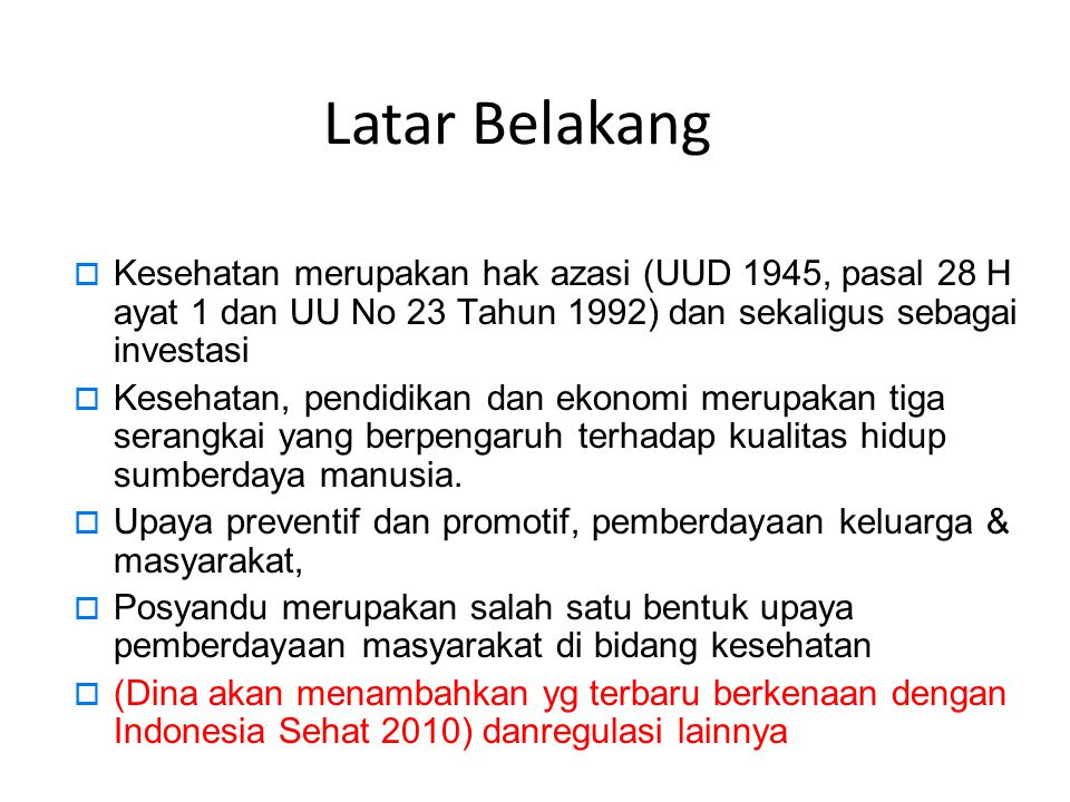 Latar Belakang  Kesehatan merupakan hak azasi (UUD 1945, pasal 28 H ayat 1 dan UU No 23 Tahun 1992) dan sekaligus sebagai investasi  Kesehatan, pend