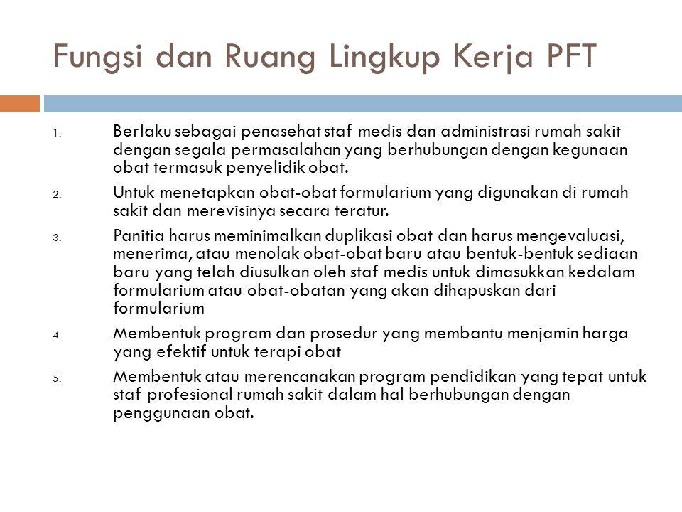Fungsi dan Ruang Lingkup Kerja PFT 1. Berlaku sebagai penasehat staf medis dan administrasi rumah sakit dengan segala permasalahan yang berhubungan de