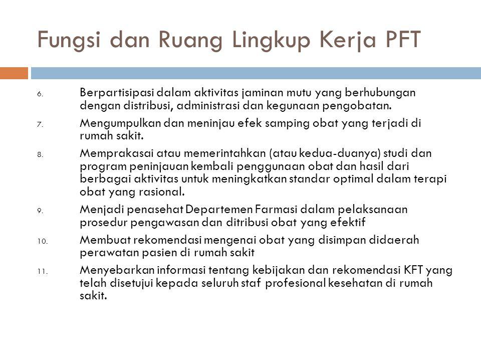 Fungsi dan Ruang Lingkup Kerja PFT 6. Berpartisipasi dalam aktivitas jaminan mutu yang berhubungan dengan distribusi, administrasi dan kegunaan pengob