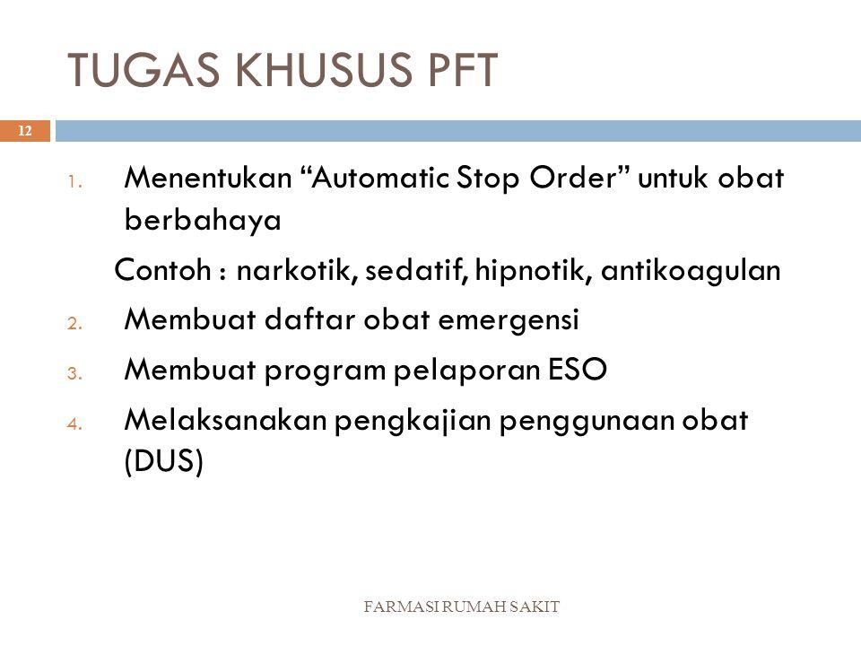 """TUGAS KHUSUS PFT FARMASI RUMAH SAKIT 12 1. Menentukan """"Automatic Stop Order"""" untuk obat berbahaya Contoh : narkotik, sedatif, hipnotik, antikoagulan 2"""