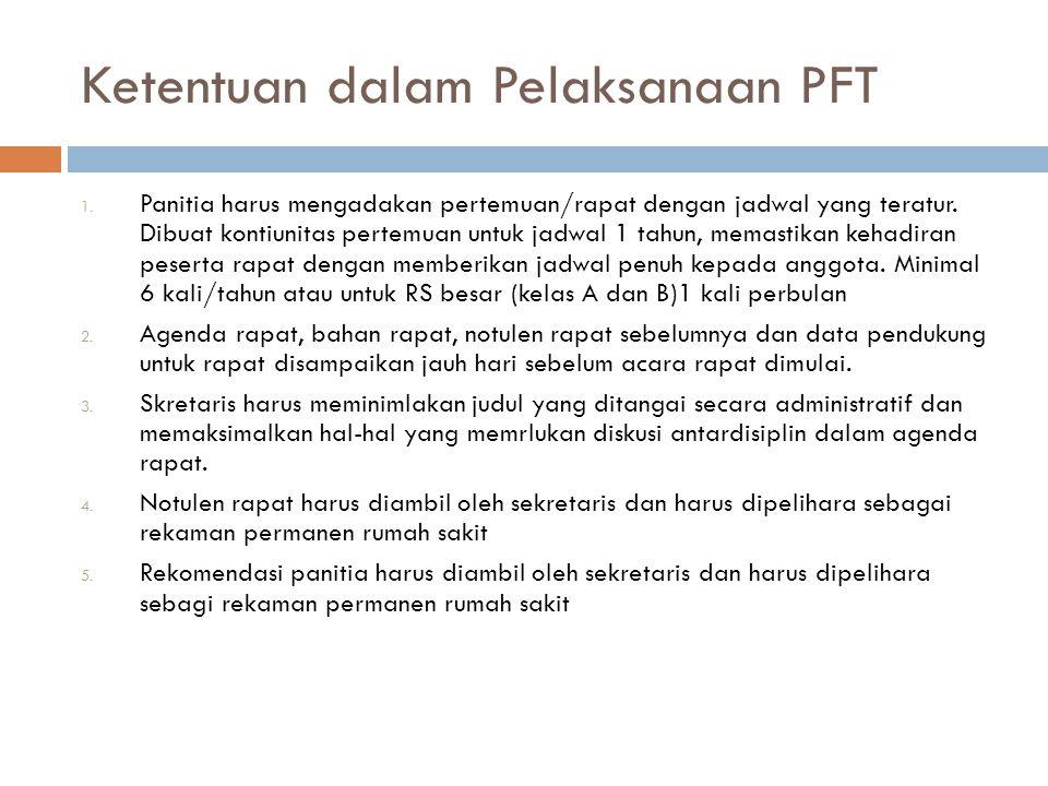 Ketentuan dalam Pelaksanaan PFT 1. Panitia harus mengadakan pertemuan/rapat dengan jadwal yang teratur. Dibuat kontiunitas pertemuan untuk jadwal 1 ta
