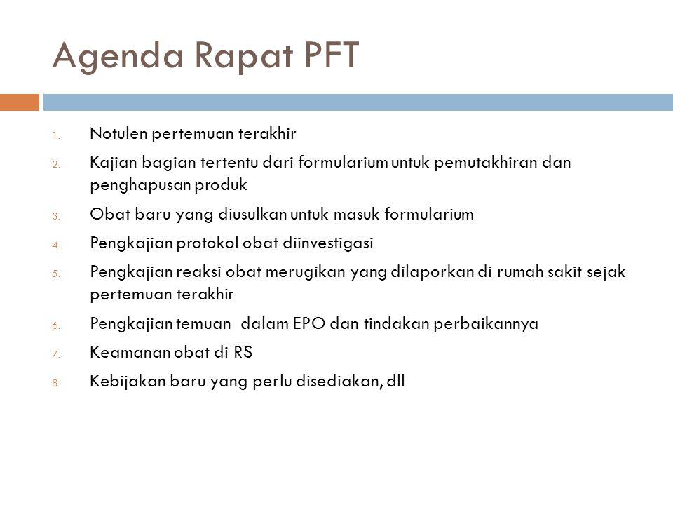 Agenda Rapat PFT 1. Notulen pertemuan terakhir 2. Kajian bagian tertentu dari formularium untuk pemutakhiran dan penghapusan produk 3. Obat baru yang