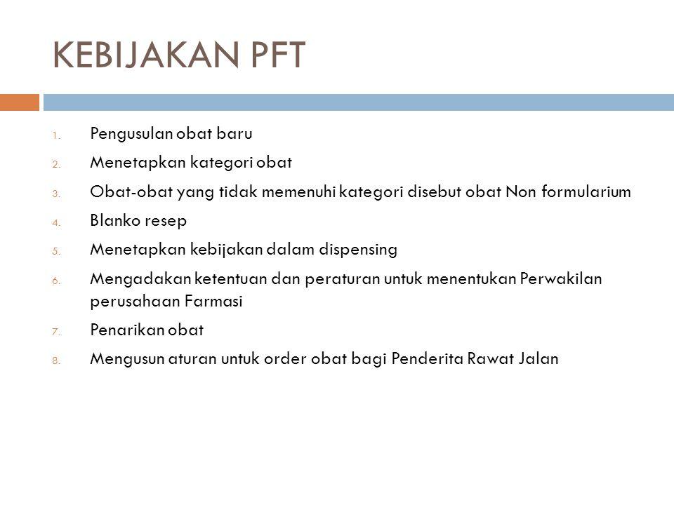 KEBIJAKAN PFT 1. Pengusulan obat baru 2. Menetapkan kategori obat 3. Obat-obat yang tidak memenuhi kategori disebut obat Non formularium 4. Blanko res