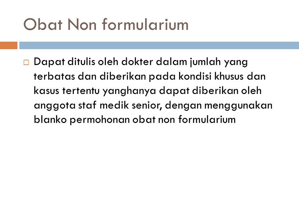 Obat Non formularium  Dapat ditulis oleh dokter dalam jumlah yang terbatas dan diberikan pada kondisi khusus dan kasus tertentu yanghanya dapat diber