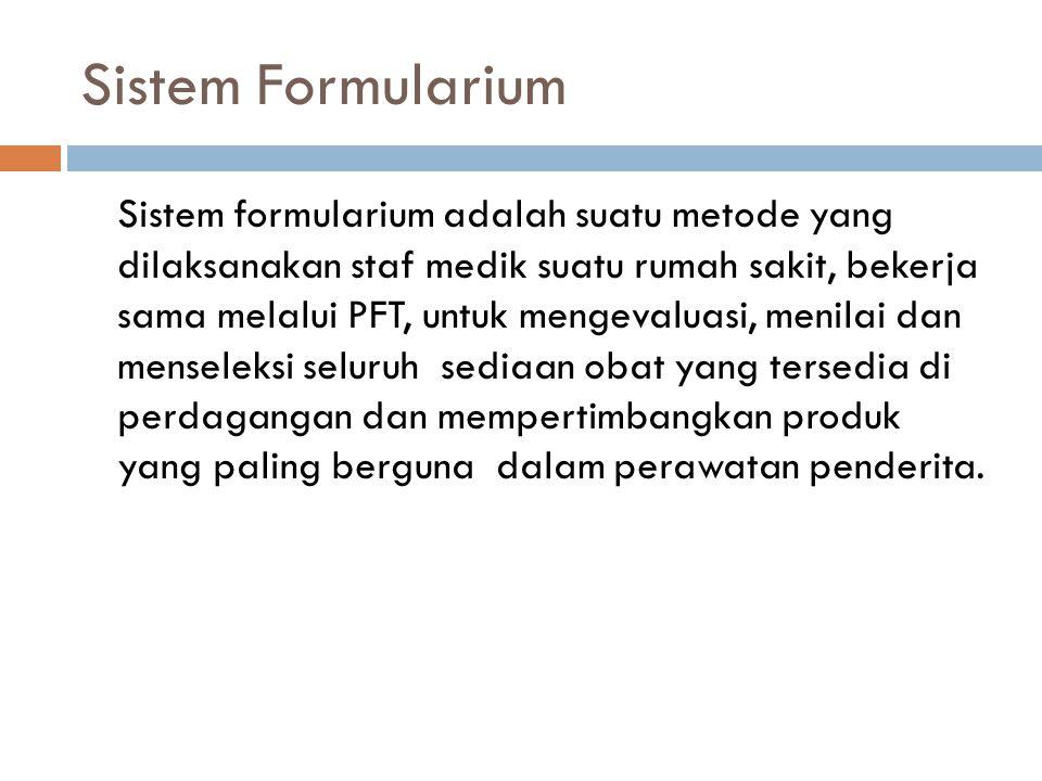 Sistem Formularium Sistem formularium adalah suatu metode yang dilaksanakan staf medik suatu rumah sakit, bekerja sama melalui PFT, untuk mengevaluasi