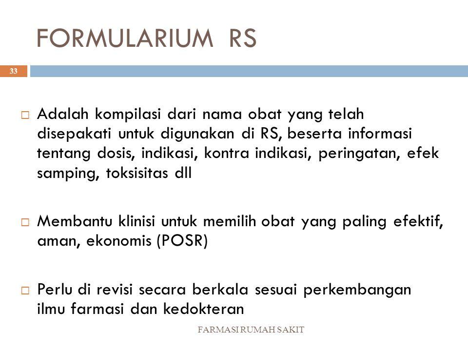 FORMULARIUM RS FARMASI RUMAH SAKIT 33  Adalah kompilasi dari nama obat yang telah disepakati untuk digunakan di RS, beserta informasi tentang dosis,