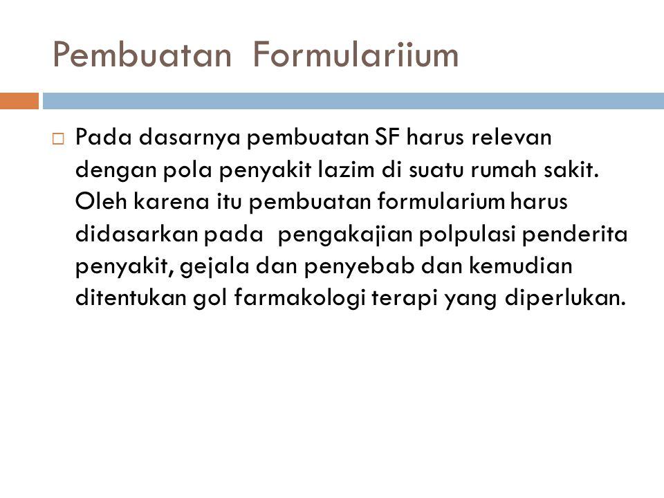 Pembuatan Formulariium  Pada dasarnya pembuatan SF harus relevan dengan pola penyakit lazim di suatu rumah sakit. Oleh karena itu pembuatan formulari