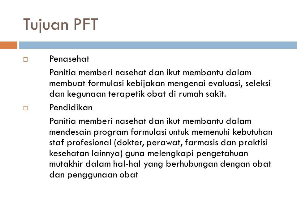 Tujuan PFT  Penasehat Panitia memberi nasehat dan ikut membantu dalam membuat formulasi kebijakan mengenai evaluasi, seleksi dan kegunaan terapetik o