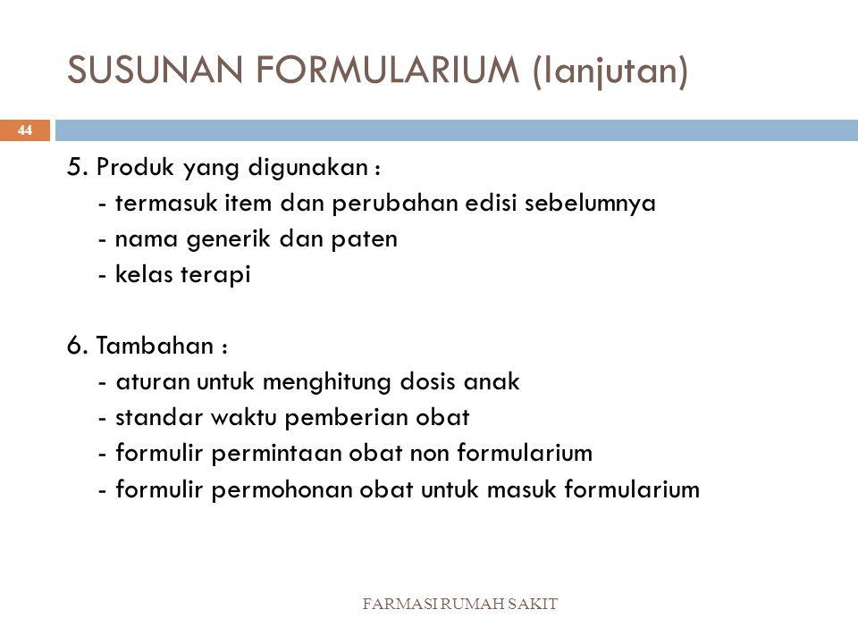 SUSUNAN FORMULARIUM (lanjutan) FARMASI RUMAH SAKIT 44 5. Produk yang digunakan : - termasuk item dan perubahan edisi sebelumnya - nama generik dan pat