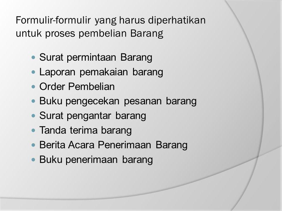 Formulir-formulir yang harus diperhatikan untuk proses pembelian Barang Surat permintaan Barang Laporan pemakaian barang Order Pembelian Buku pengecek