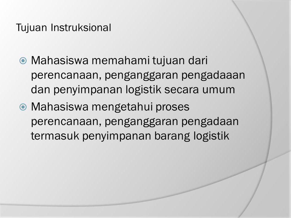 Tujuan Instruksional  Mahasiswa memahami tujuan dari perencanaan, penganggaran pengadaaan dan penyimpanan logistik secara umum  Mahasiswa mengetahui