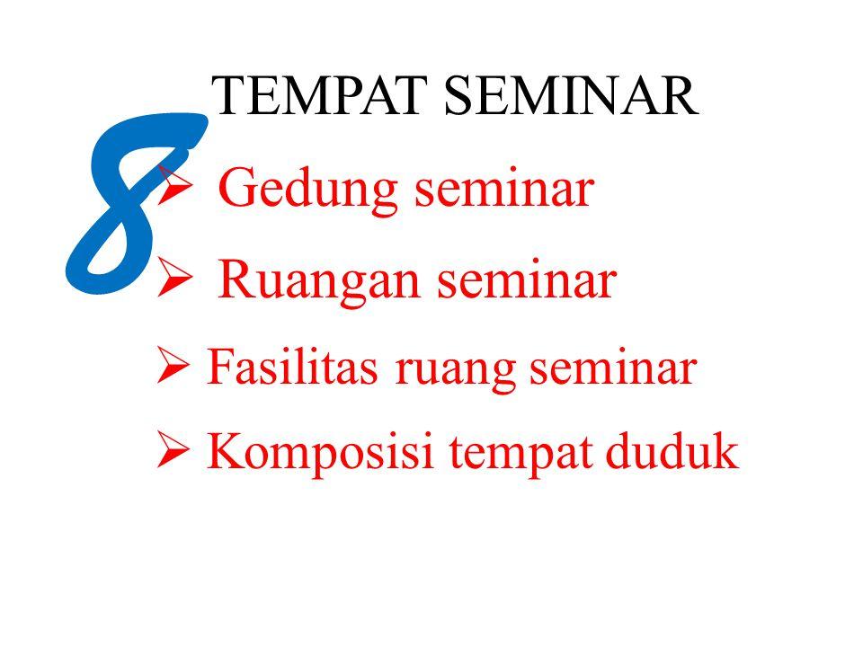 8 TEMPAT SEMINAR  Gedung seminar  Ruangan seminar  Fasilitas ruang seminar  Komposisi tempat duduk