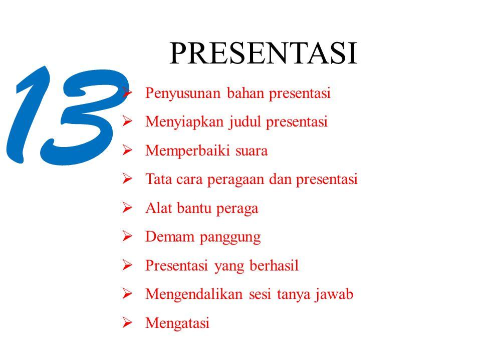 13 PRESENTASI  Penyusunan bahan presentasi  Menyiapkan judul presentasi  Memperbaiki suara  Tata cara peragaan dan presentasi  Alat bantu peraga