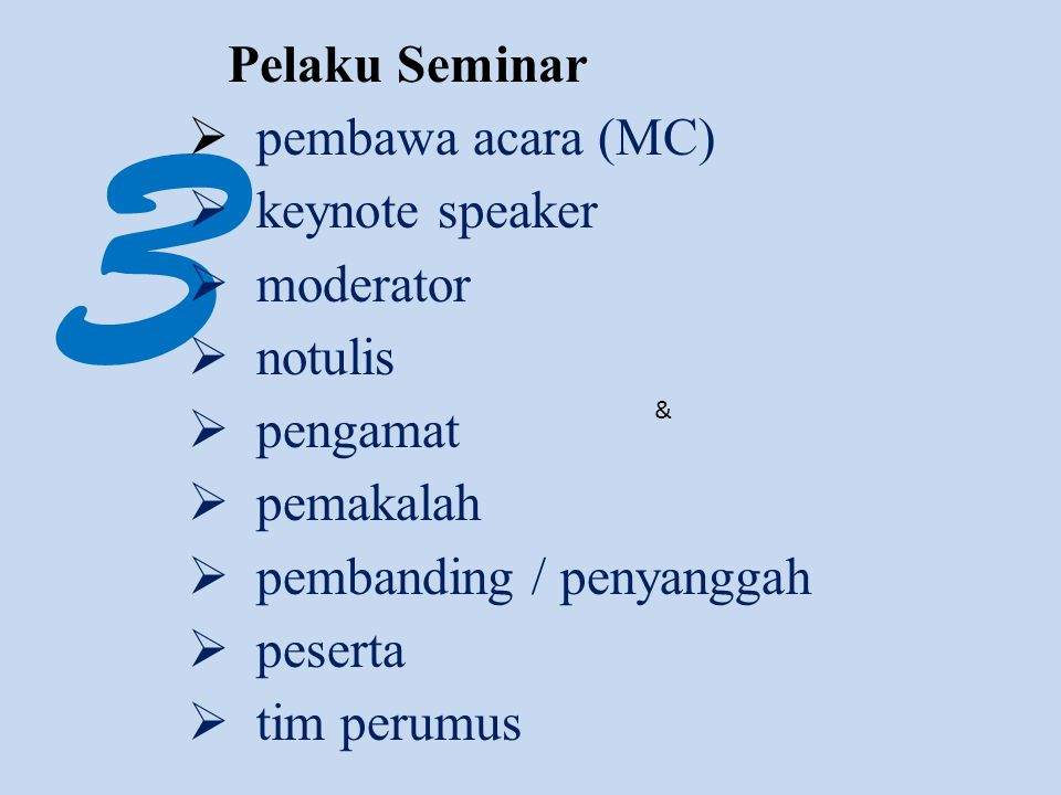 3 Pelaku Seminar  pembawa acara (MC)  keynote speaker  moderator  notulis  pengamat  pemakalah  pembanding / penyanggah  peserta  tim perumus