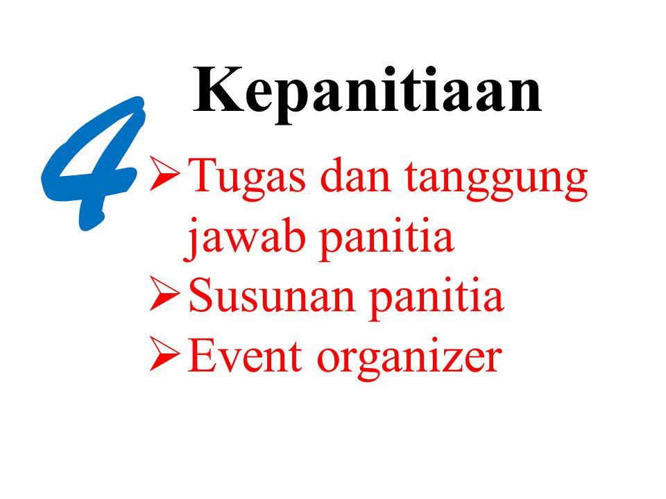 4 Kepanitiaan  Tugas dan tanggung jawab panitia  Susunan panitia  Event organizer