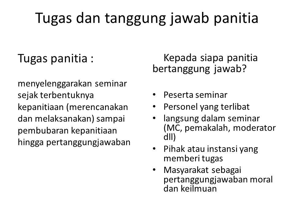 Tugas dan tanggung jawab panitia Tugas panitia : menyelenggarakan seminar sejak terbentuknya kepanitiaan (merencanakan dan melaksanakan) sampai pembub