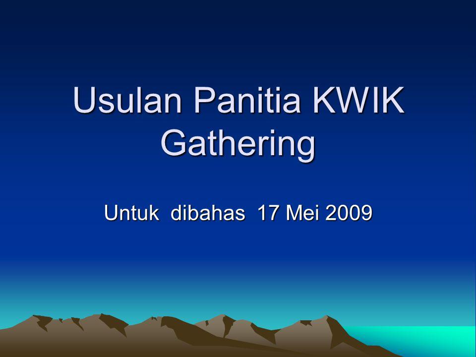 Usulan Panitia KWIK Gathering Untuk dibahas 17 Mei 2009