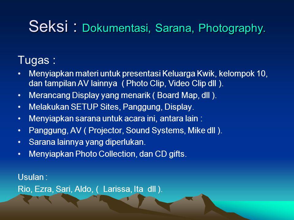 Seksi : Dokumentasi, Sarana, Photography. Tugas : Menyiapkan materi untuk presentasi Keluarga Kwik, kelompok 10, dan tampilan AV lainnya ( Photo Clip,