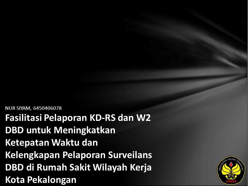 NUR SIYAM, 6450406078 Fasilitasi Pelaporan KD-RS dan W2 DBD untuk Meningkatkan Ketepatan Waktu dan Kelengkapan Pelaporan Surveilans DBD di Rumah Sakit Wilayah Kerja Kota Pekalongan