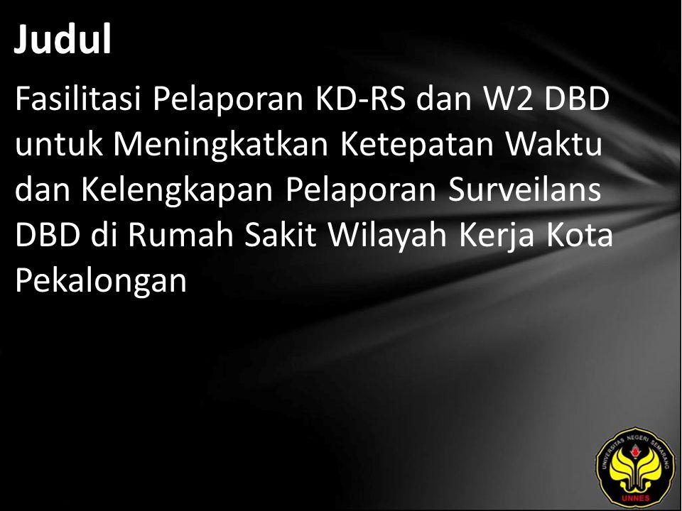 Judul Fasilitasi Pelaporan KD-RS dan W2 DBD untuk Meningkatkan Ketepatan Waktu dan Kelengkapan Pelaporan Surveilans DBD di Rumah Sakit Wilayah Kerja Kota Pekalongan