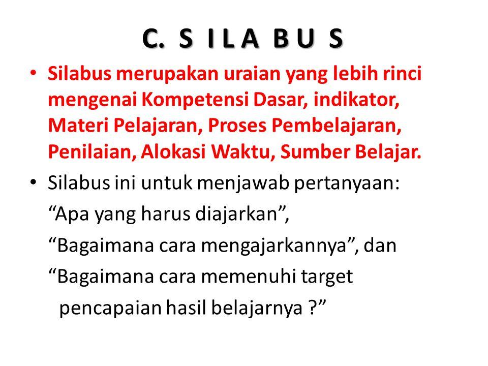 C. S I L A B U S Silabus merupakan uraian yang lebih rinci mengenai Kompetensi Dasar, indikator, Materi Pelajaran, Proses Pembelajaran, Penilaian, Alo