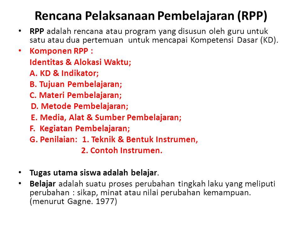 Rencana Pelaksanaan Pembelajaran (RPP) RPP adalah rencana atau program yang disusun oleh guru untuk satu atau dua pertemuan untuk mencapai Kompetensi